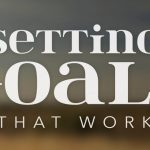 Setting Goals That Work