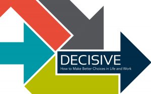 Decisive – How to Make Better Choices in Life and Work